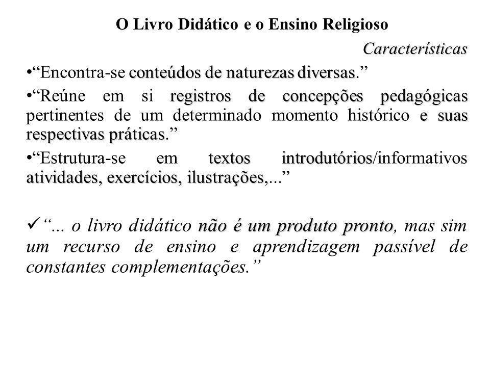 O Livro Didático e o Ensino Religioso Características conteúdos de naturezas diversas Encontra-se conteúdos de naturezas diversas. registros de concep