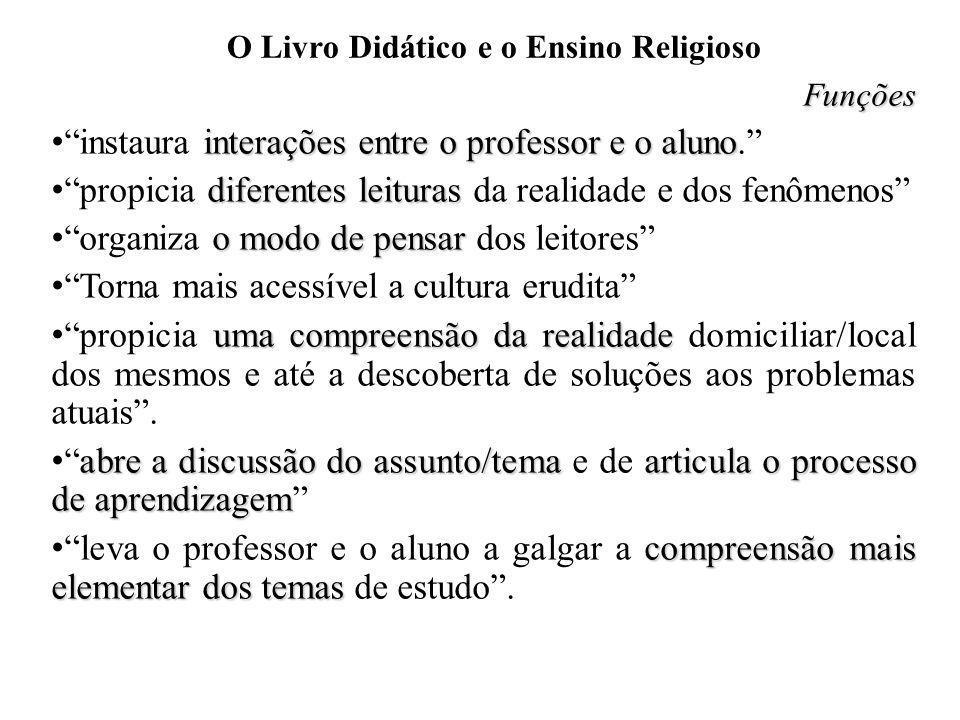 O Livro Didático e o Ensino Religioso Funções interações entre o professor e o aluno instaura interações entre o professor e o aluno. diferentes leitu