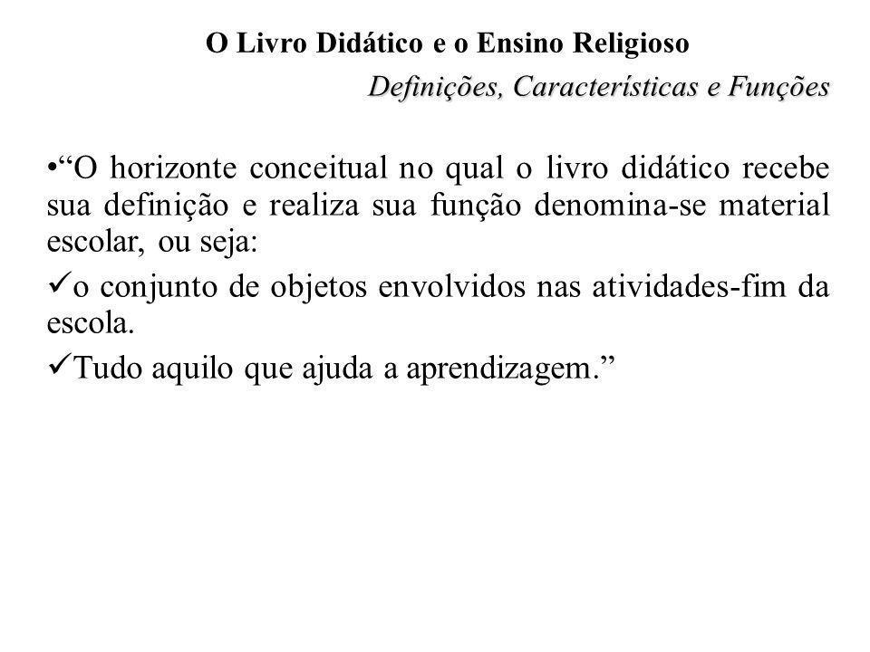 O Livro Didático e o Ensino Religioso Definições, Características e Funções O horizonte conceitual no qual o livro didático recebe sua definição e rea