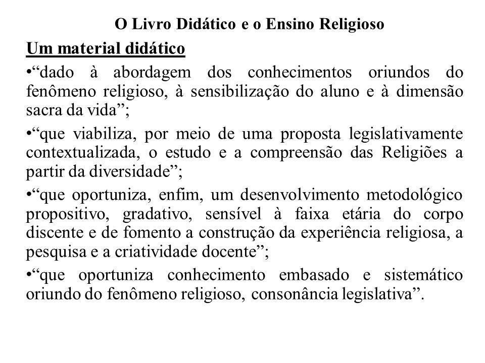 O Livro Didático e o Ensino Religioso Um material didático dado à abordagem dos conhecimentos oriundos do fenômeno religioso, à sensibilização do alun