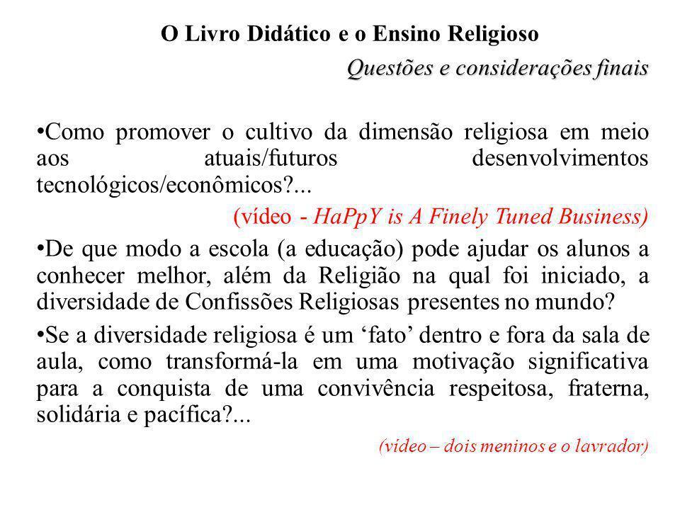 O Livro Didático e o Ensino Religioso Questões e considerações finais Como promover o cultivo da dimensão religiosa em meio aos atuais/futuros desenvo