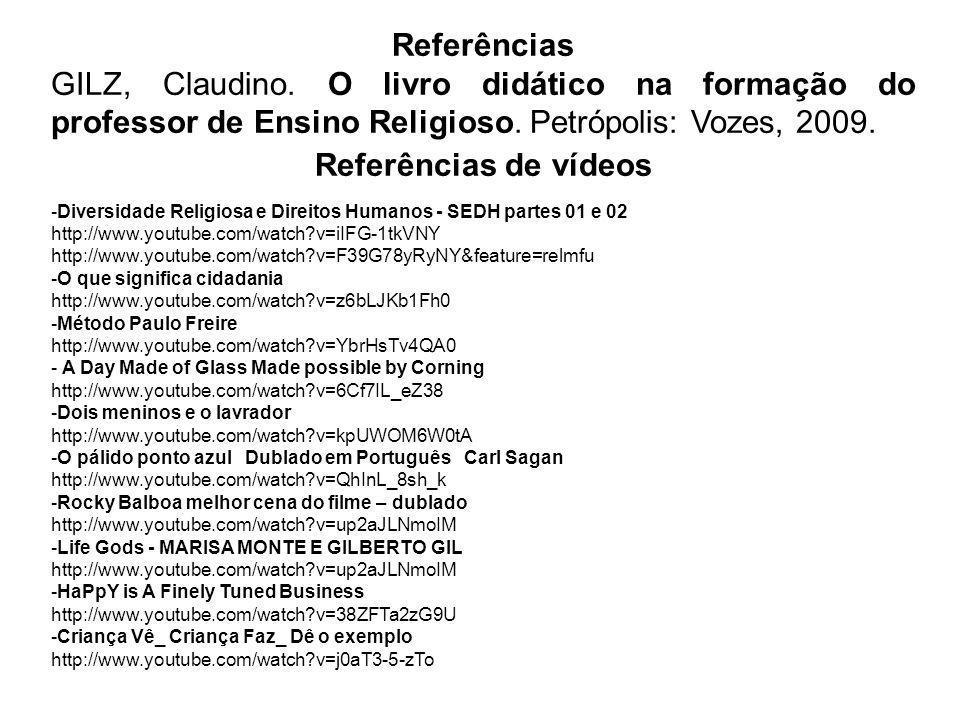 Referências GILZ, Claudino. O livro didático na formação do professor de Ensino Religioso. Petrópolis: Vozes, 2009. Referências de vídeos -Diversidade