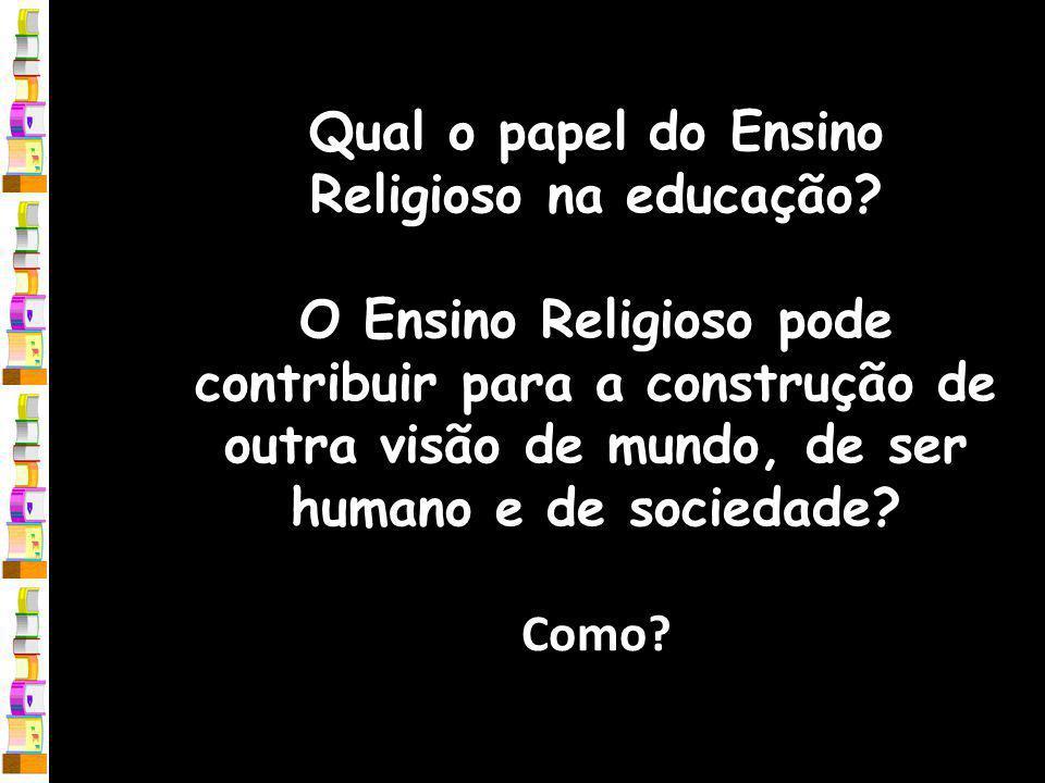 Qual o papel do Ensino Religioso na educação.