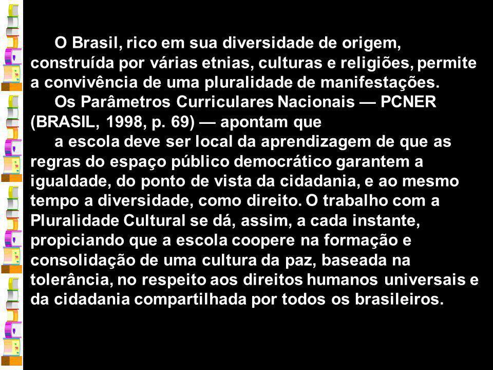 O Brasil, rico em sua diversidade de origem, construída por várias etnias, culturas e religiões, permite a convivência de uma pluralidade de manifestações.