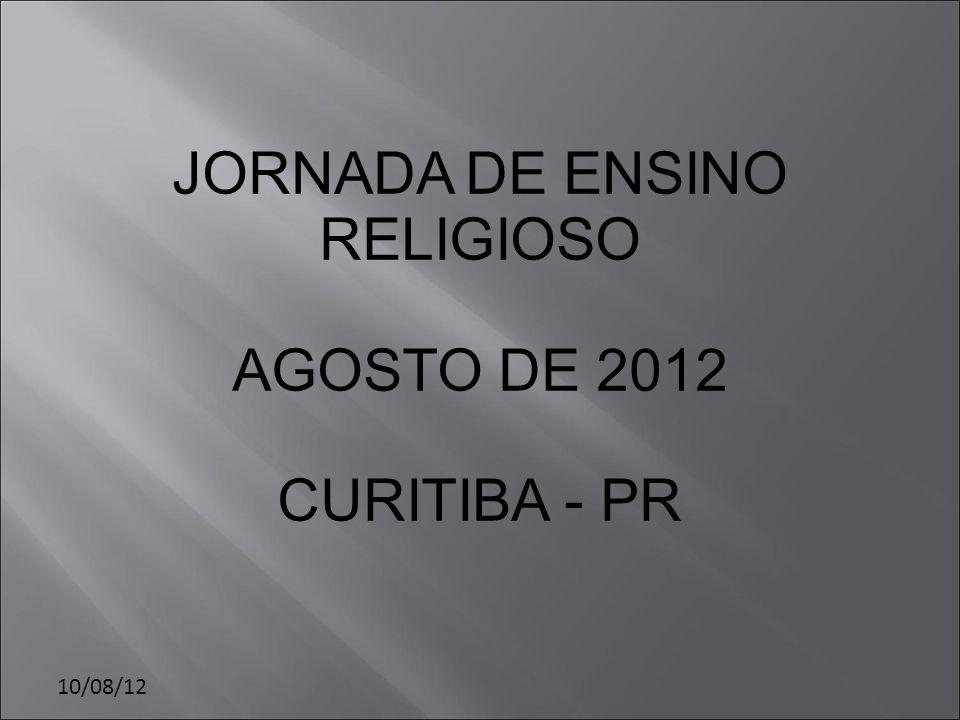 10/08/12 JORNADA DE ENSINO RELIGIOSO AGOSTO DE 2012 CURITIBA - PR