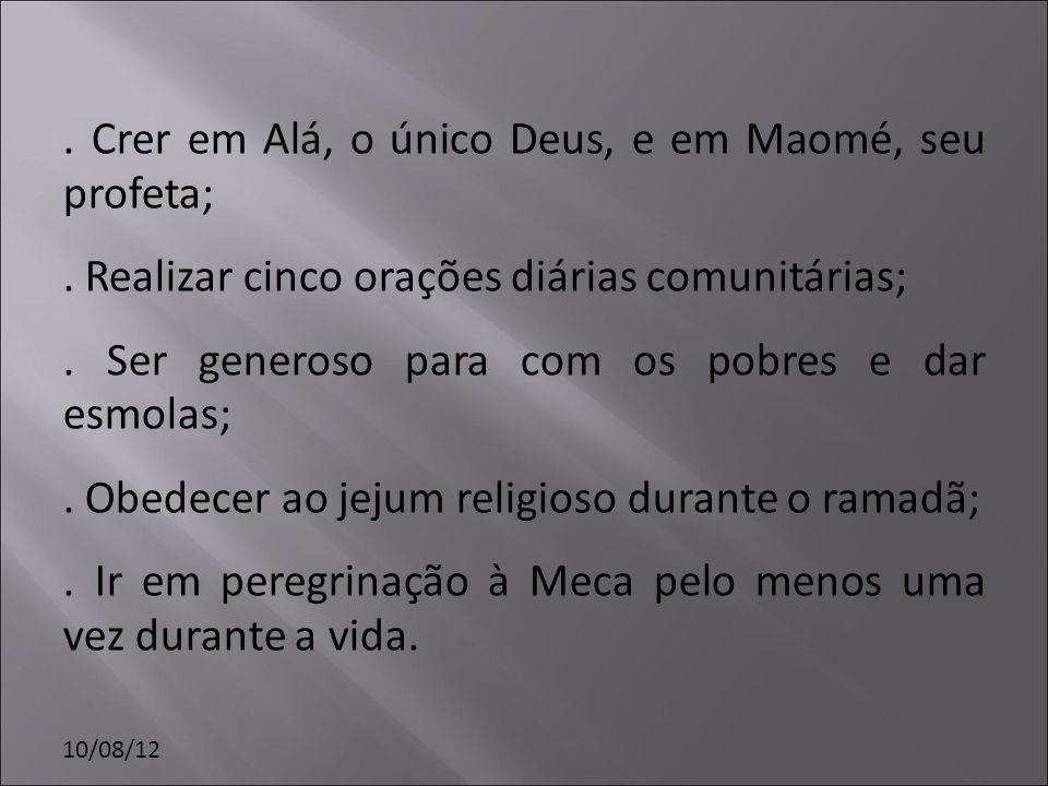 10/08/12. Crer em Alá, o único Deus, e em Maomé, seu profeta;. Realizar cinco orações diárias comunitárias;. Ser generoso para com os pobres e dar esm
