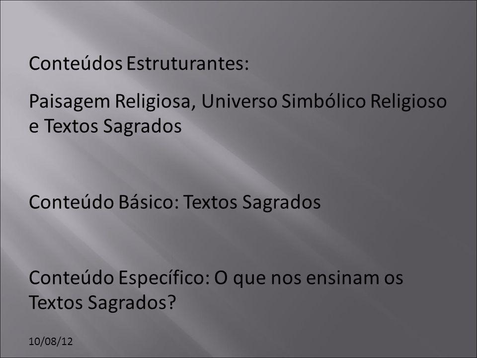 10/08/12 Conteúdos Estruturantes: Paisagem Religiosa, Universo Simbólico Religioso e Textos Sagrados Conteúdo Básico: Textos Sagrados Conteúdo Específ