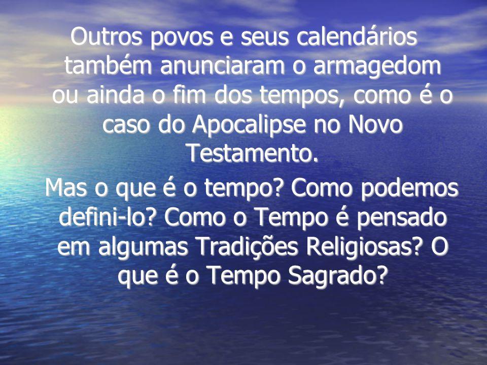 Outros povos e seus calendários também anunciaram o armagedom ou ainda o fim dos tempos, como é o caso do Apocalipse no Novo Testamento.