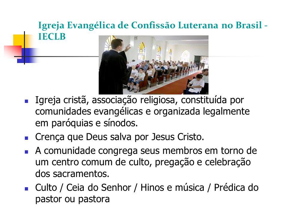 Igreja Evangélica de Confissão Luterana no Brasil - IECLB Igreja cristã, associação religiosa, constituída por comunidades evangélicas e organizada legalmente em paróquias e sínodos.