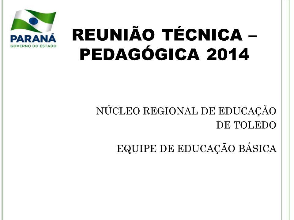 REUNIÃO TÉCNICA – PEDAGÓGICA 2014 NÚCLEO REGIONAL DE EDUCAÇÃO DE TOLEDO EQUIPE DE EDUCAÇÃO BÁSICA