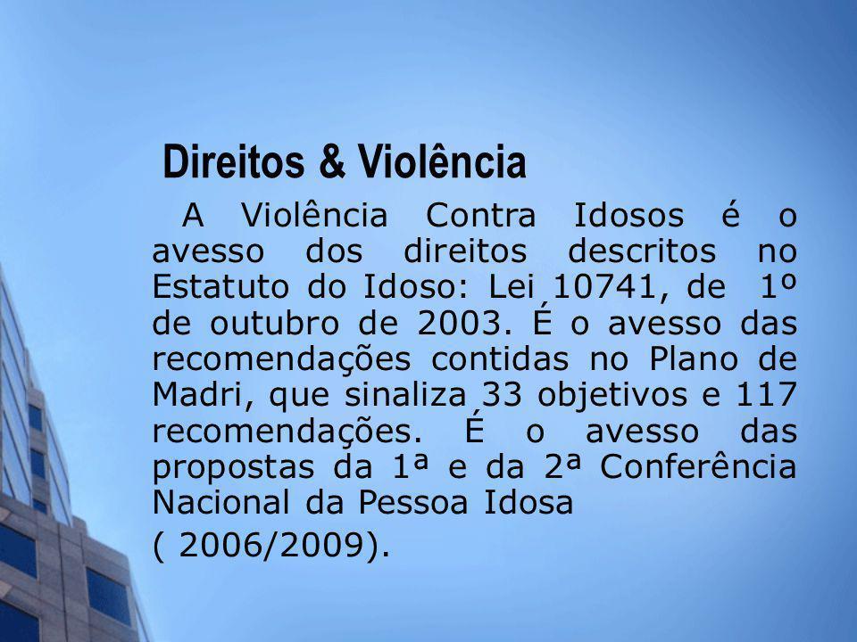 Direitos & Violência A Violência Contra Idosos é o avesso dos direitos descritos no Estatuto do Idoso: Lei 10741, de 1º de outubro de 2003. É o avesso