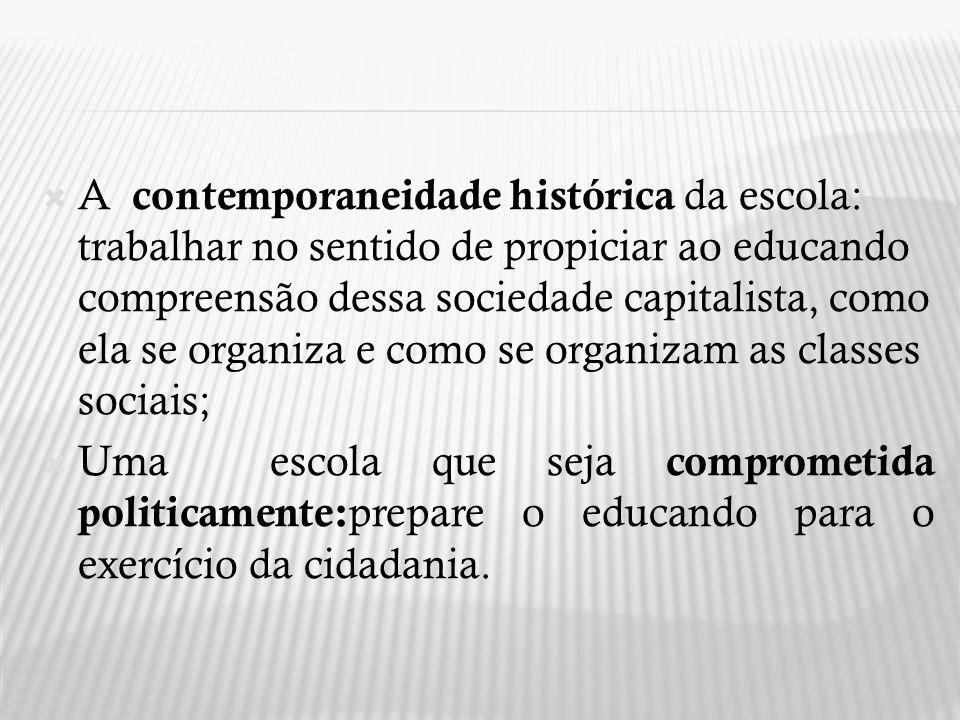 A contemporaneidade histórica da escola: trabalhar no sentido de propiciar ao educando compreensão dessa sociedade capitalista, como ela se organiza e