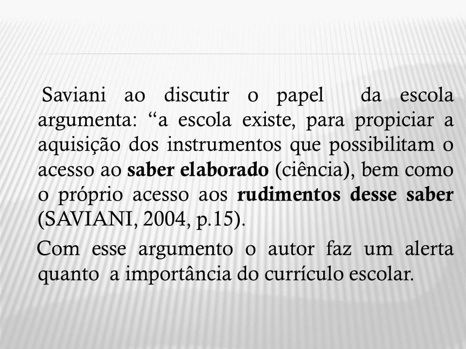 Saviani ao discutir o papel da escola argumenta: a escola existe, para propiciar a aquisição dos instrumentos que possibilitam o acesso ao saber elabo