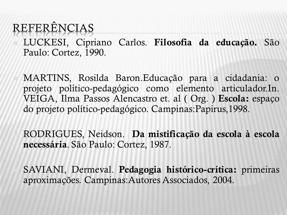 LUCKESI, Cipriano Carlos. Filosofia da educação. São Paulo: Cortez, 1990. MARTINS, Rosilda Baron.Educação para a cidadania: o projeto político-pedagóg