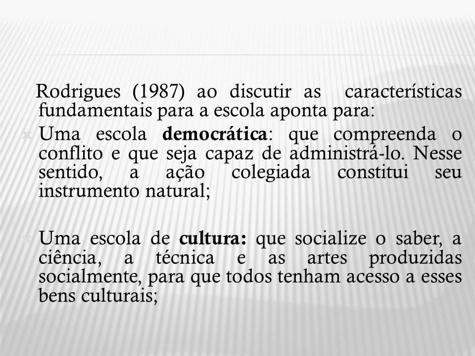 Rodrigues (1987) ao discutir as características fundamentais para a escola aponta para: Uma escola democrática : que compreenda o conflito e que seja