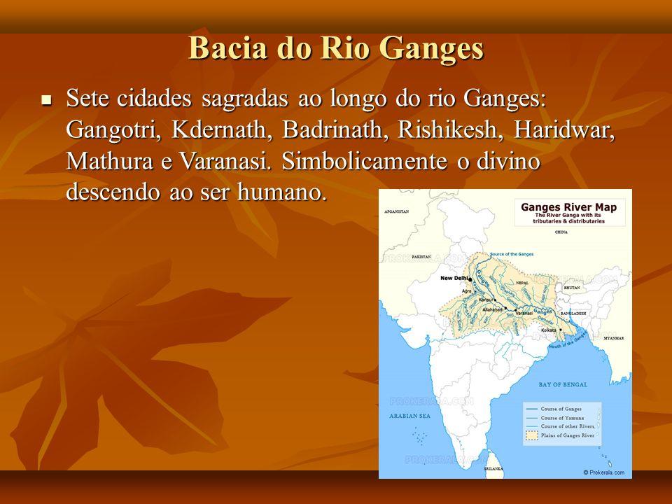 Bacia do Rio Ganges Sete cidades sagradas ao longo do rio Ganges: Gangotri, Kdernath, Badrinath, Rishikesh, Haridwar, Mathura e Varanasi. Simbolicamen