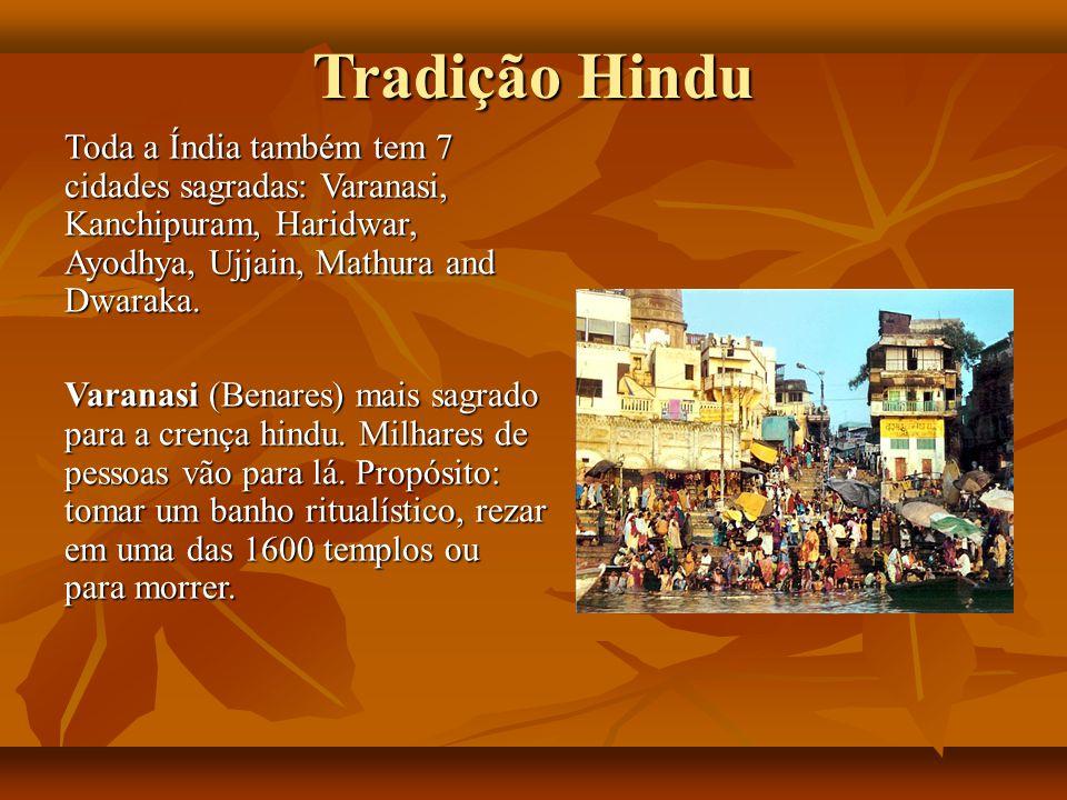 Tradição Hindu Toda a Índia também tem 7 cidades sagradas: Varanasi, Kanchipuram, Haridwar, Ayodhya, Ujjain, Mathura and Dwaraka. Varanasi (Benares) m