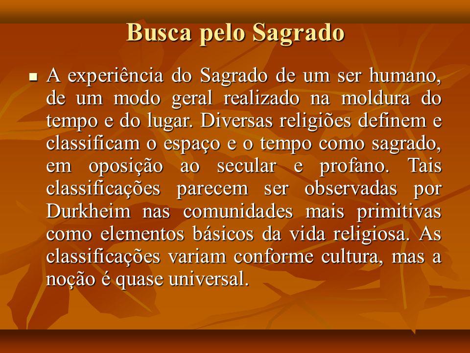 Busca pelo Sagrado A experiência do Sagrado de um ser humano, de um modo geral realizado na moldura do tempo e do lugar. Diversas religiões definem e