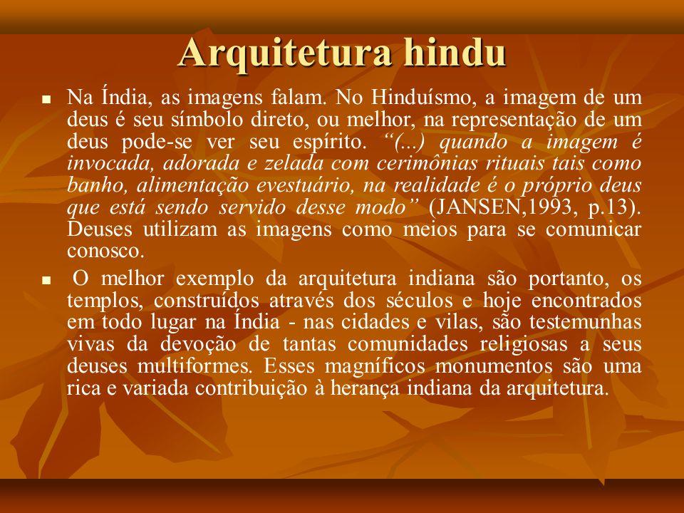 Arquitetura hindu Na Índia, as imagens falam. No Hinduísmo, a imagem de um deus é seu símbolo direto, ou melhor, na representação de um deus pode-se v