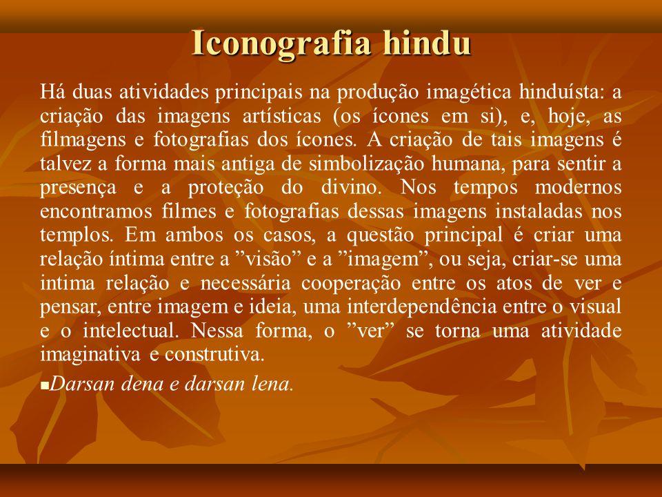 Iconografia hindu Há duas atividades principais na produção imagética hinduísta: a criação das imagens artísticas (os ícones em si), e, hoje, as filma