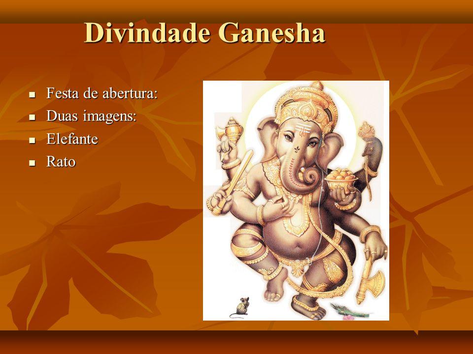 Divindade Ganesha Festa de abertura: Festa de abertura: Duas imagens: Duas imagens: Elefante Elefante Rato Rato