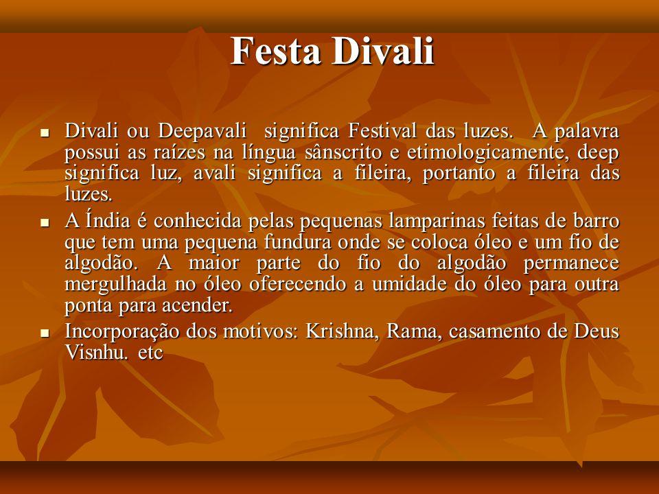 Festa Divali Divali ou Deepavali significa Festival das luzes. A palavra possui as raízes na língua sânscrito e etimologicamente, deep significa luz,
