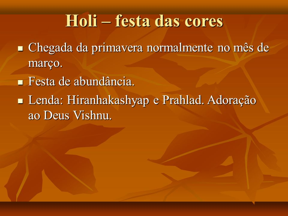 Holi – festa das cores Chegada da primavera normalmente no mês de março. Chegada da primavera normalmente no mês de março. Festa de abundância. Festa