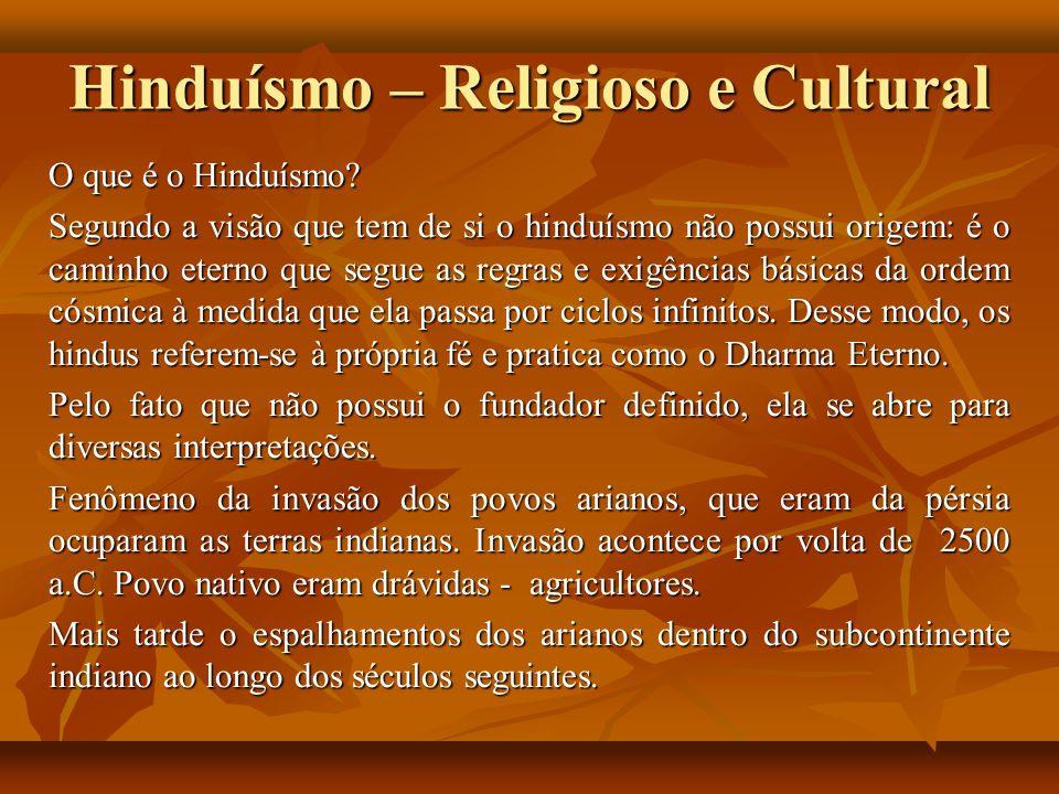 Hinduísmo – Religioso e Cultural O que é o Hinduísmo? Segundo a visão que tem de si o hinduísmo não possui origem: é o caminho eterno que segue as reg