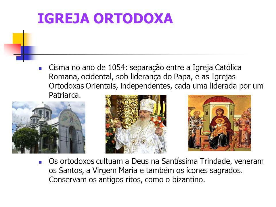IGREJA ORTODOXA Cisma no ano de 1054: separação entre a Igreja Católica Romana, ocidental, sob liderança do Papa, e as Igrejas Ortodoxas Orientais, independentes, cada uma liderada por um Patriarca.