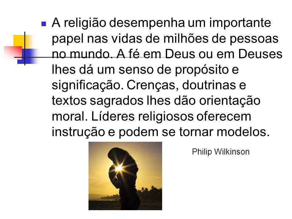 A religião desempenha um importante papel nas vidas de milhões de pessoas no mundo.
