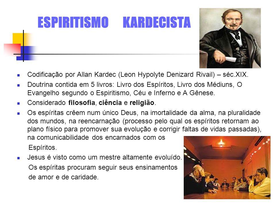 ESPIRITISMO KARDECISTA Codificação por Allan Kardec (Leon Hypolyte Denizard Rivail) – séc.XIX.