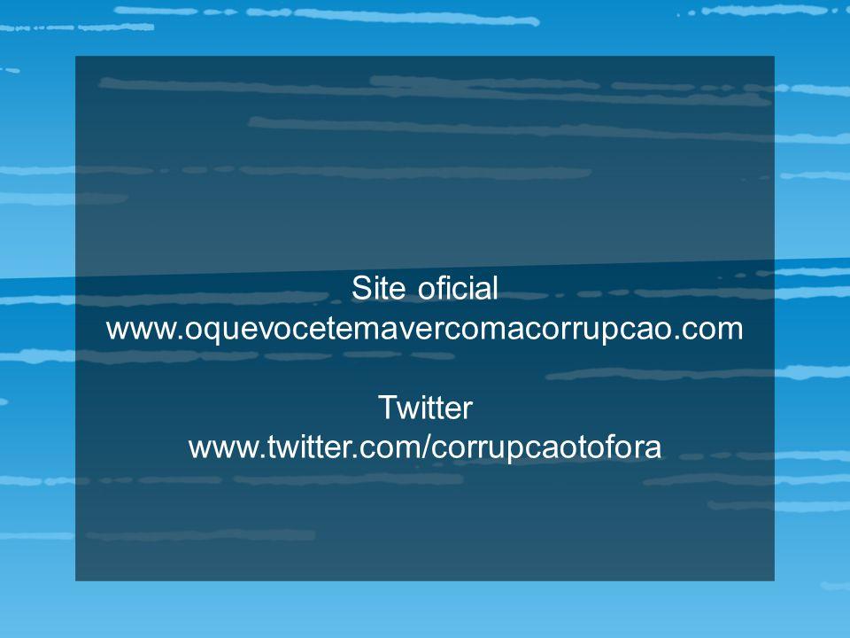 Site oficial www.oquevocetemavercomacorrupcao.com Twitter www.twitter.com/corrupcaotofora