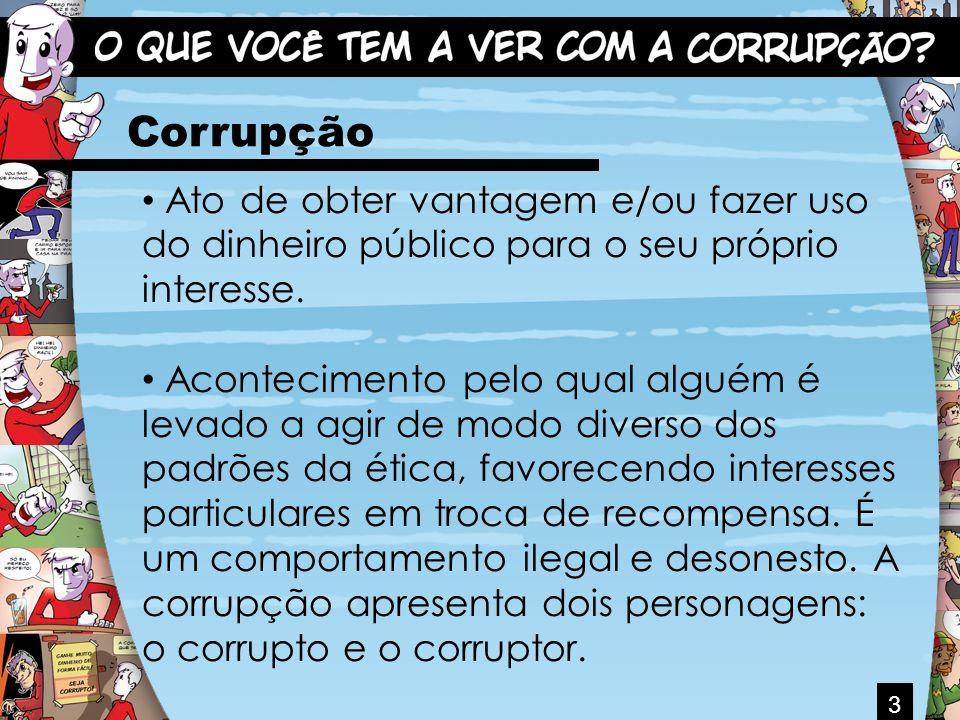 3 Corrupção Ato de obter vantagem e/ou fazer uso do dinheiro público para o seu próprio interesse. Acontecimento pelo qual alguém é levado a agir de m