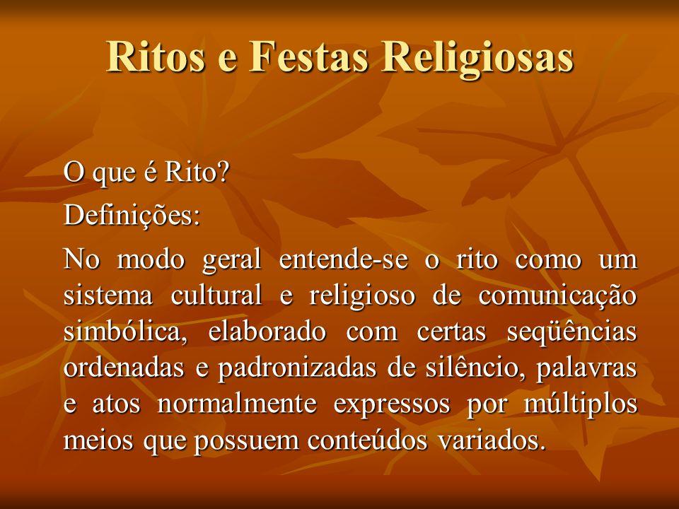 Ritos e Festas Religiosas O que é Rito? Definições: No modo geral entende-se o rito como um sistema cultural e religioso de comunicação simbólica, ela