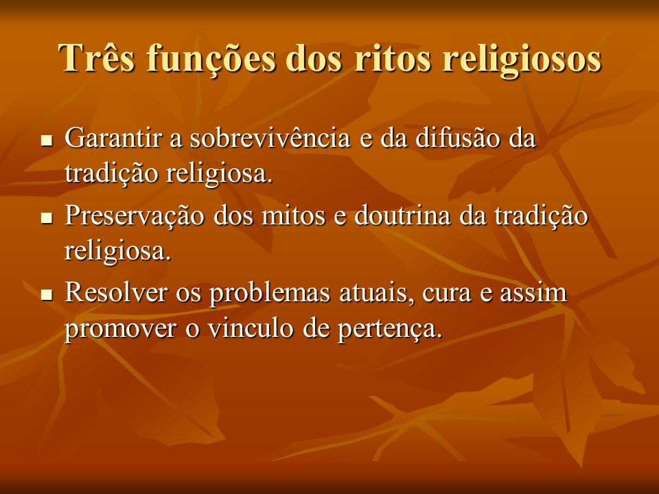 Três funções dos ritos religiosos Garantir a sobrevivência e da difusão da tradição religiosa. Garantir a sobrevivência e da difusão da tradição relig