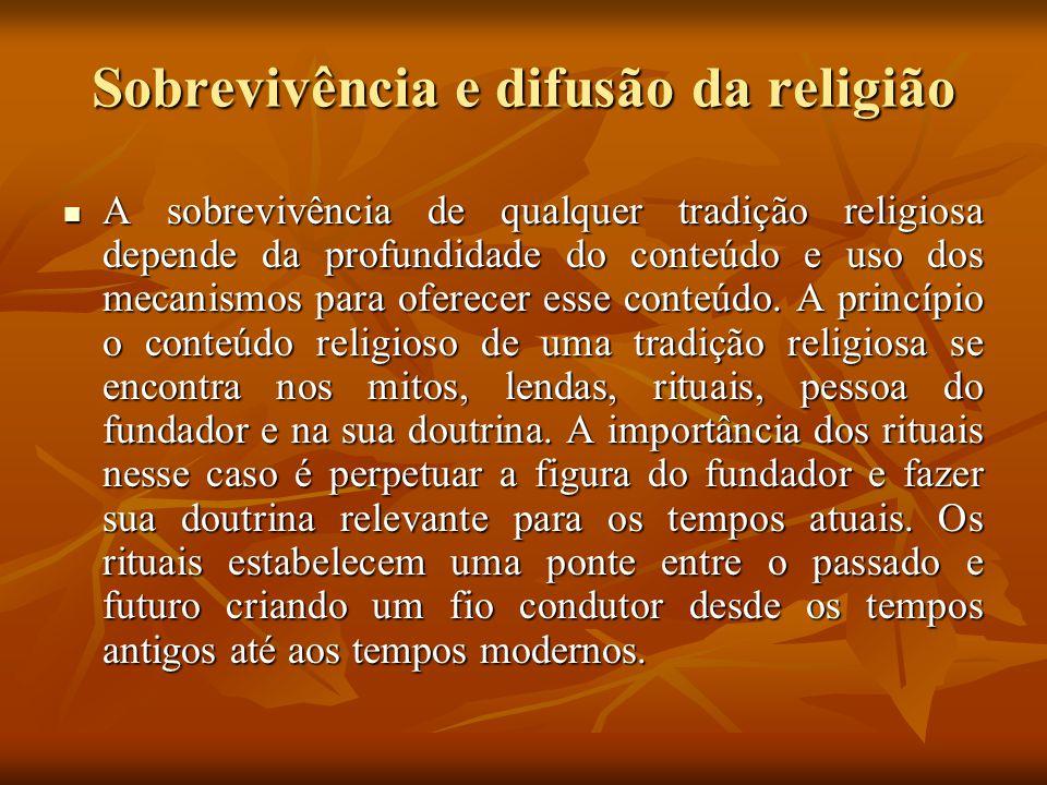 Sobrevivência e difusão da religião A sobrevivência de qualquer tradição religiosa depende da profundidade do conteúdo e uso dos mecanismos para ofere