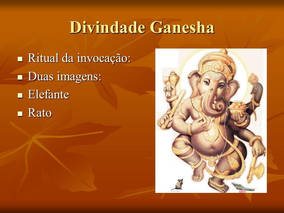 Divindade Ganesha Ritual da invocação: Ritual da invocação: Duas imagens: Duas imagens: Elefante Elefante Rato Rato