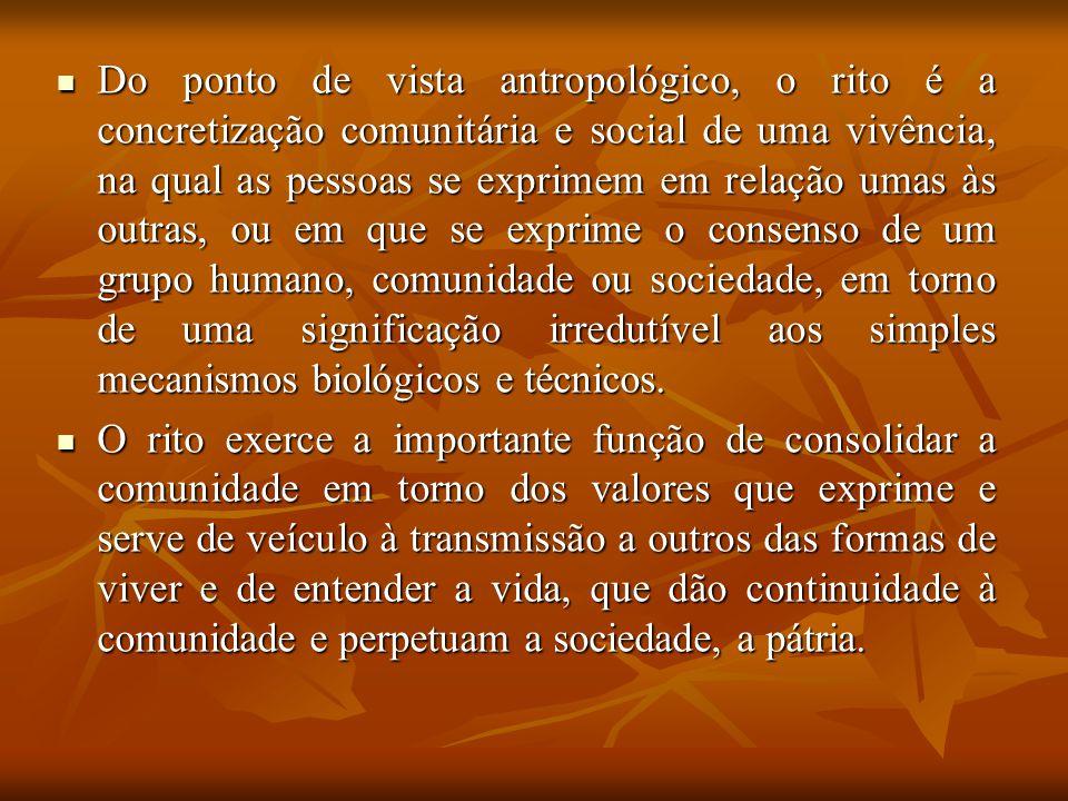 Do ponto de vista antropológico, o rito é a concretização comunitária e social de uma vivência, na qual as pessoas se exprimem em relação umas às outr