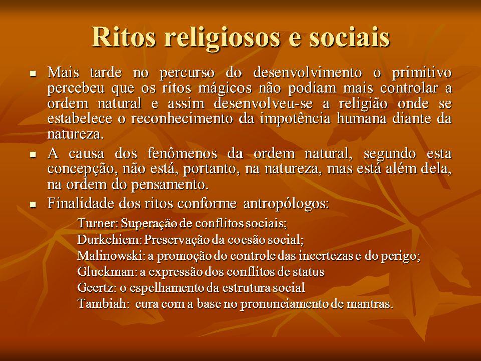 Ritos religiosos e sociais Mais tarde no percurso do desenvolvimento o primitivo percebeu que os ritos mágicos não podiam mais controlar a ordem natur