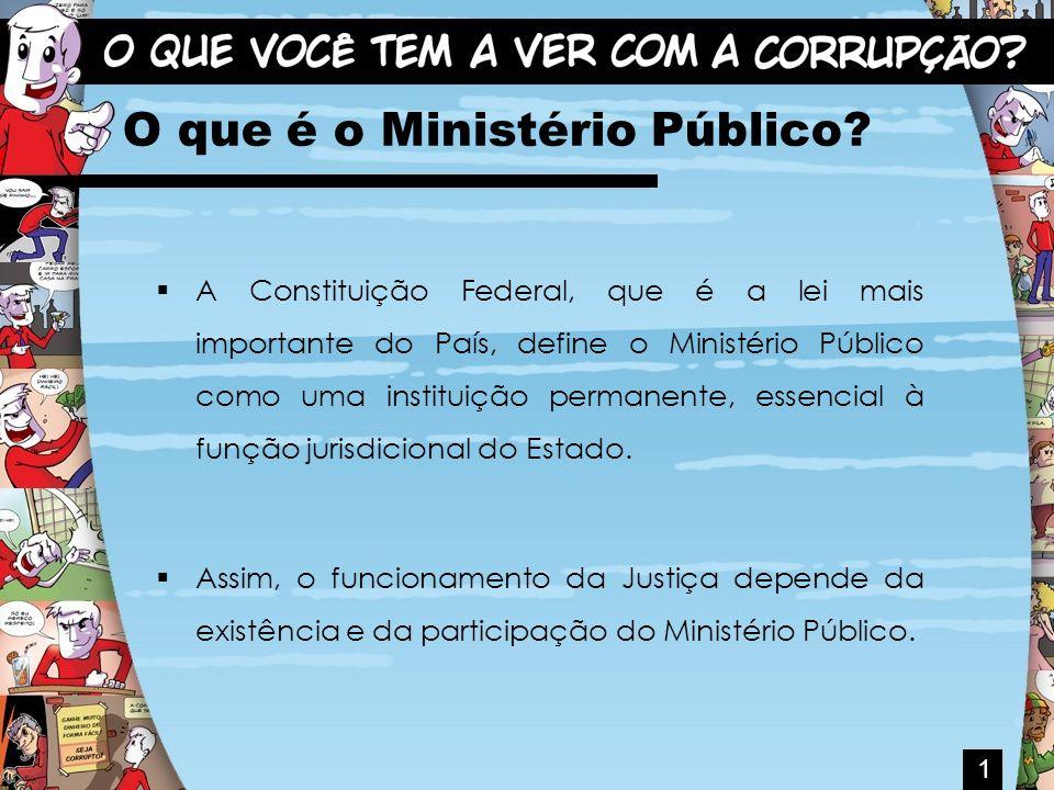 O que é o Ministério Público? A Constituição Federal, que é a lei mais importante do País, define o Ministério Público como uma instituição permanente