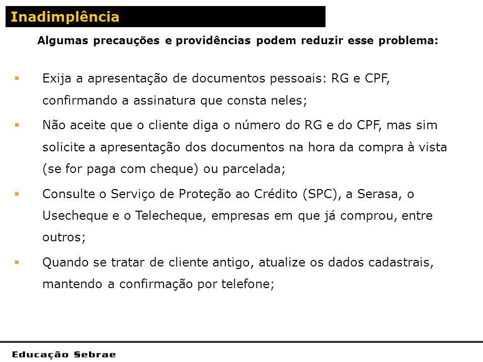 Algumas precauções e providências podem reduzir esse problema: Inadimplência Exija a apresentação de documentos pessoais: RG e CPF, confirmando a assi