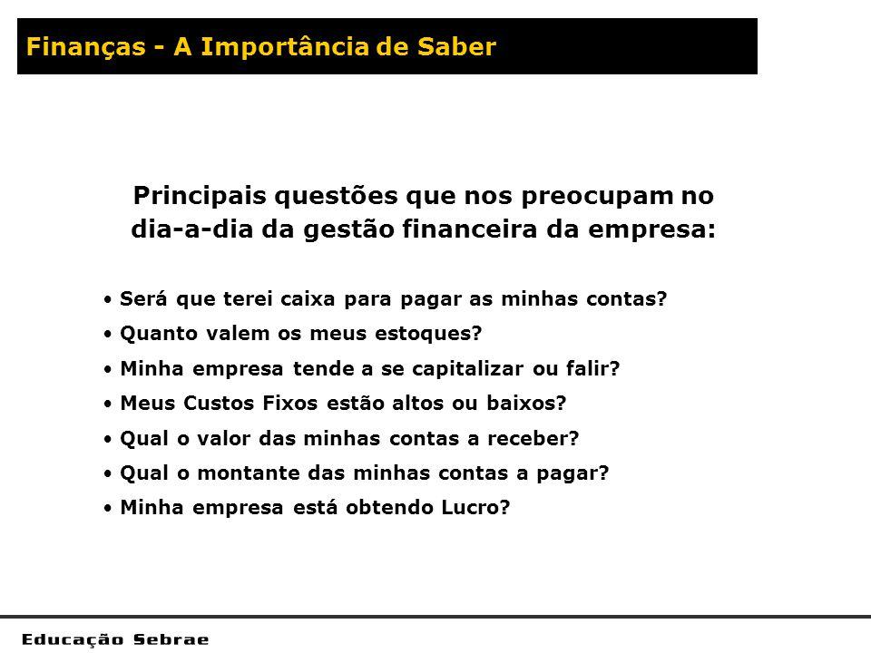 Finanças - A Importância de Saber Principais questões que nos preocupam no dia-a-dia da gestão financeira da empresa: Será que terei caixa para pagar
