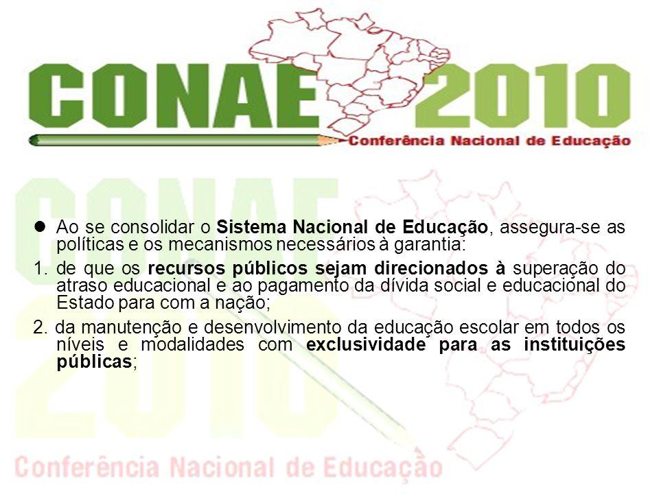 Ao se consolidar o Sistema Nacional de Educação, assegura-se as políticas e os mecanismos necessários à garantia: 1. de que os recursos públicos sejam