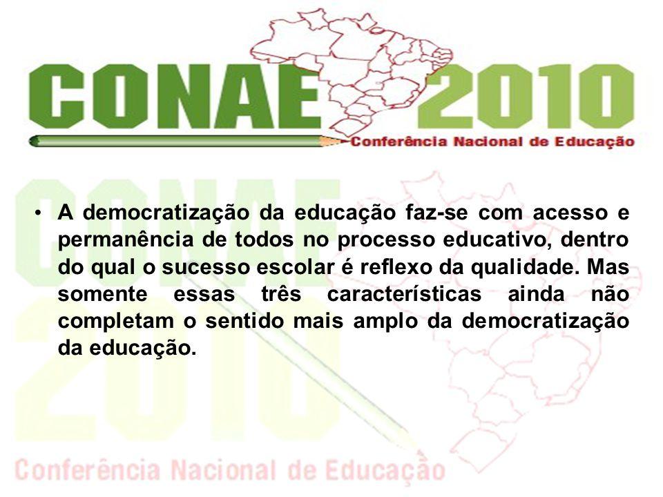 A democratização da educação faz-se com acesso e permanência de todos no processo educativo, dentro do qual o sucesso escolar é reflexo da qualidade.