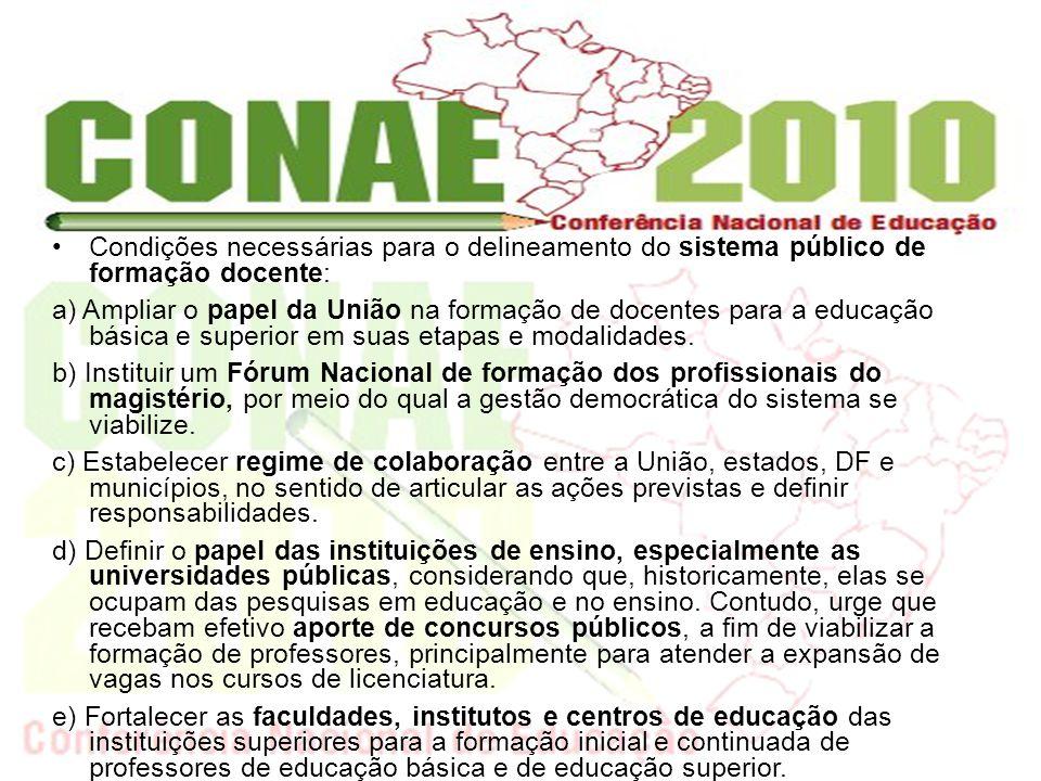 Condições necessárias para o delineamento do sistema público de formação docente: a) Ampliar o papel da União na formação de docentes para a educação