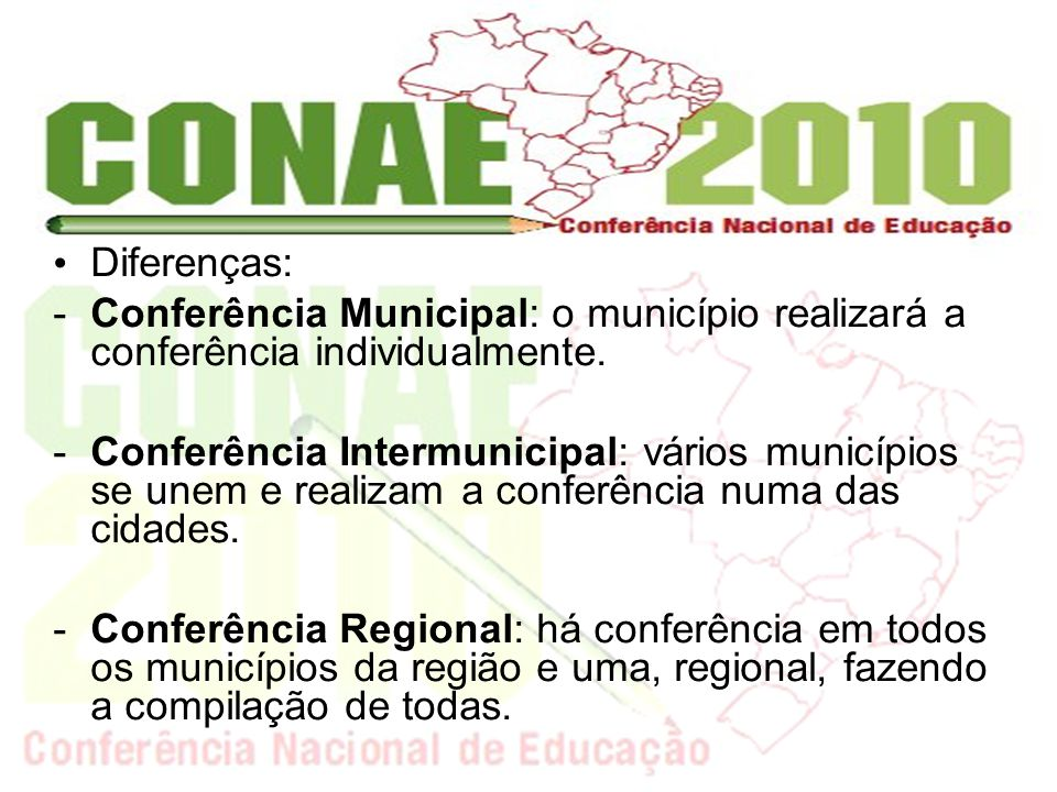 Diferenças: -Conferência Municipal: o município realizará a conferência individualmente. -Conferência Intermunicipal: vários municípios se unem e real