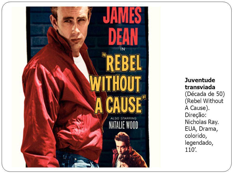 Juventude transviada (Década de 50) (Rebel Without A Cause). Direção: Nicholas Ray. EUA, Drama, colorido, legendado, 110.