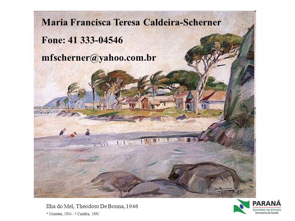 Ilha do Mel, Theodoro De Bonna, 1946 * Morretes, 1904 - Curitiba, 1990 Maria Francisca Teresa Caldeira-Scherner Fone: 41 333-04546 mfscherner@yahoo.co