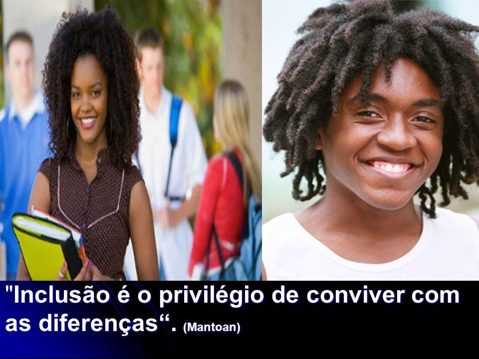 Inclusão é o privilégio de conviver com as diferenças. (Mantoan)