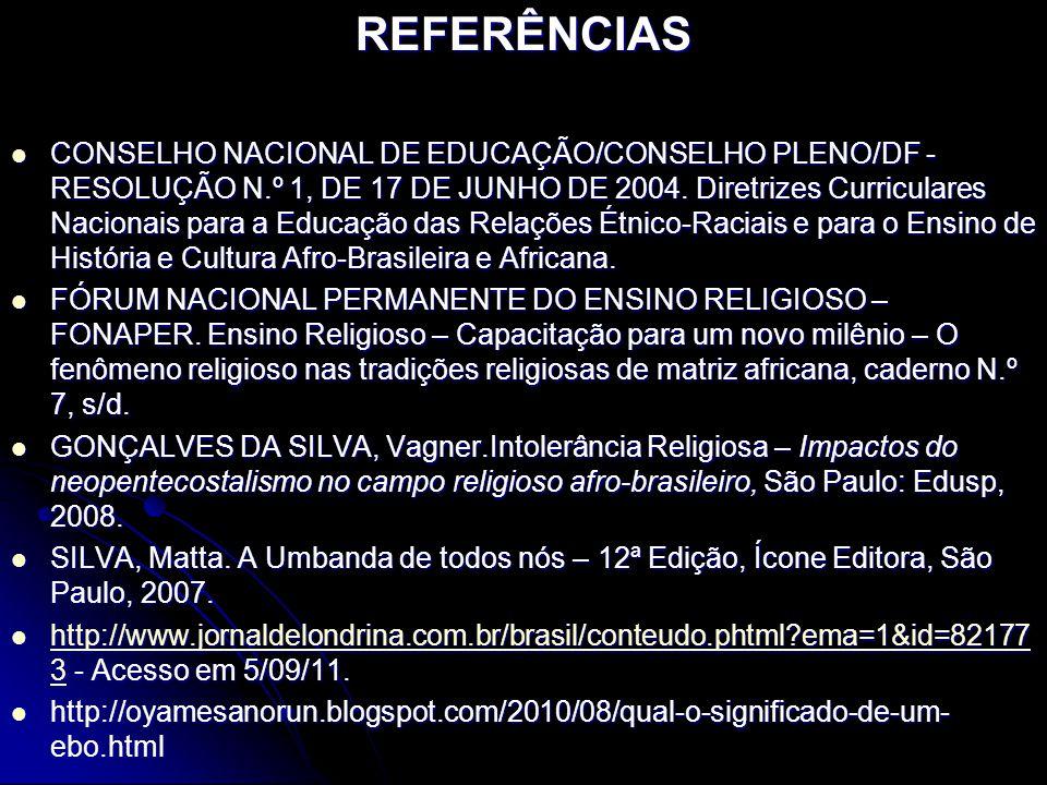 REFERÊNCIAS CONSELHO NACIONAL DE EDUCAÇÃO/CONSELHO PLENO/DF - RESOLUÇÃO N.º 1, DE 17 DE JUNHO DE 2004. Diretrizes Curriculares Nacionais para a Educaç